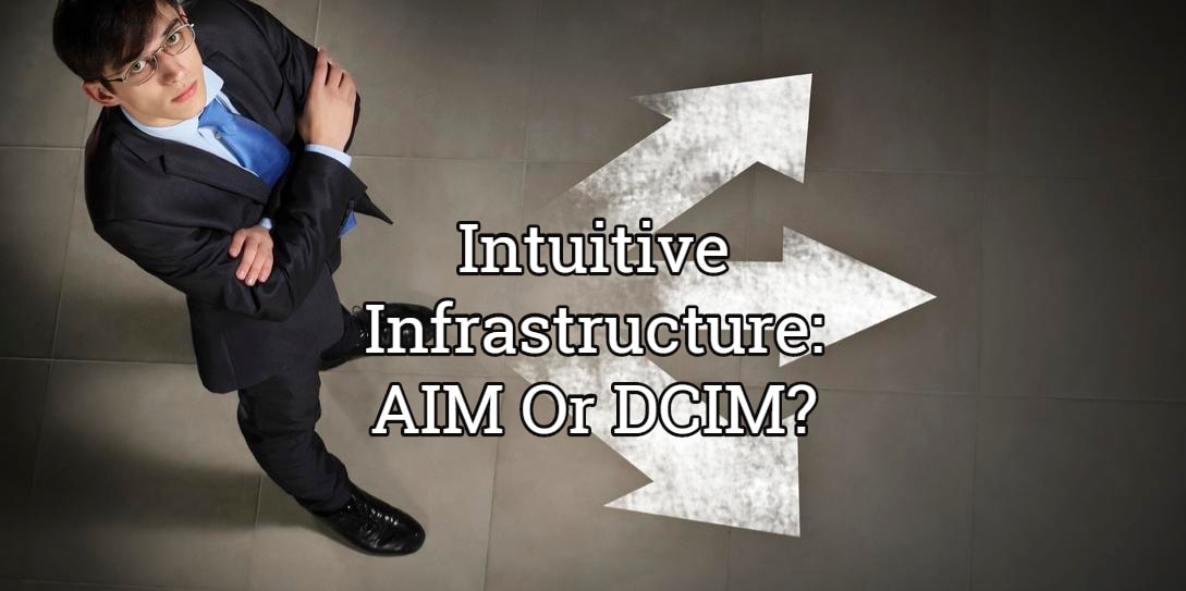 Intuitive Infrastructure: AIM Or DCIM?