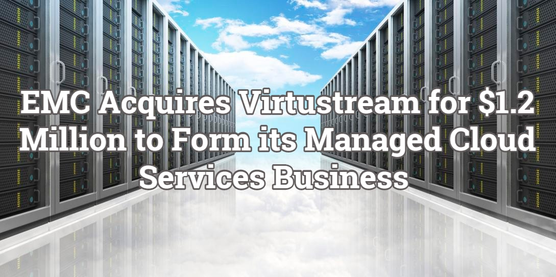 EMC Acquires Virtustream to Form its Managed Cloud Services Business