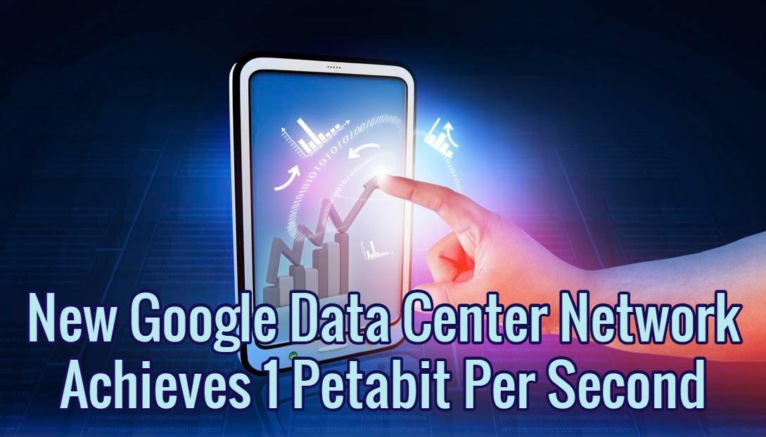 New Google Data Center Network Achieves 1 Petabit Per Second