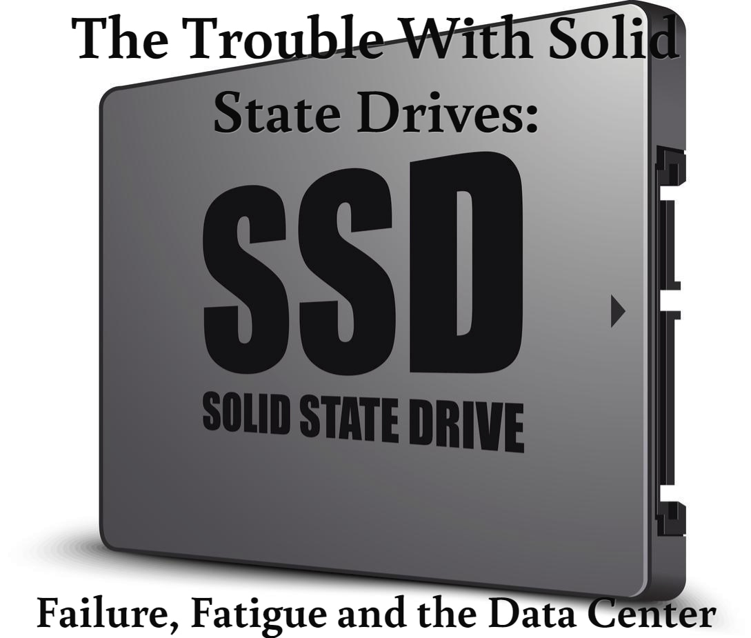 The Trouble With Solid State Drives: Failure, Fatigue and the Data Center
