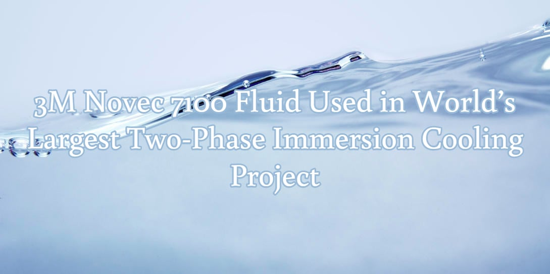 3M Novec 7100 Fluid Used in World's Largest Two-Phase Immersion Cooling Project