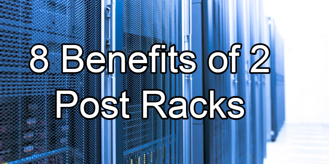 8 Benefits of 2 Post Server Racks - RackSolutions