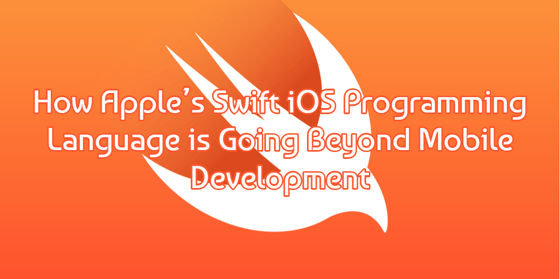 Apple's iOS Programming Language is Going Beyond Mobile Development