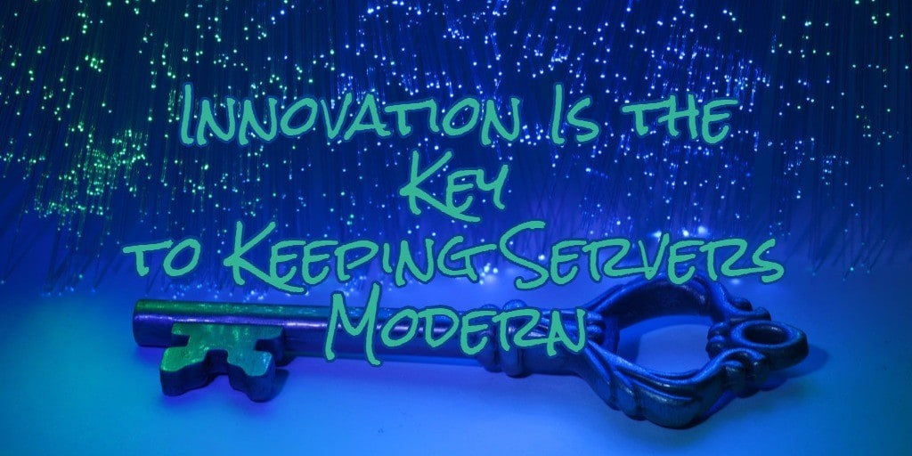 Innovation Is the Key to Keeping Servers Modern