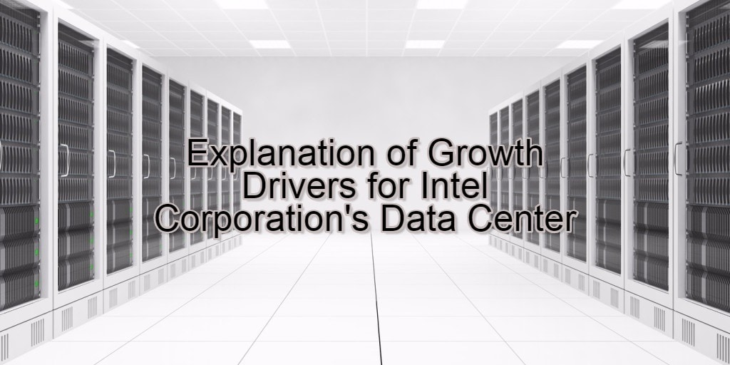 Explanation of Growth Drivers for Intel Corporation's Data Center