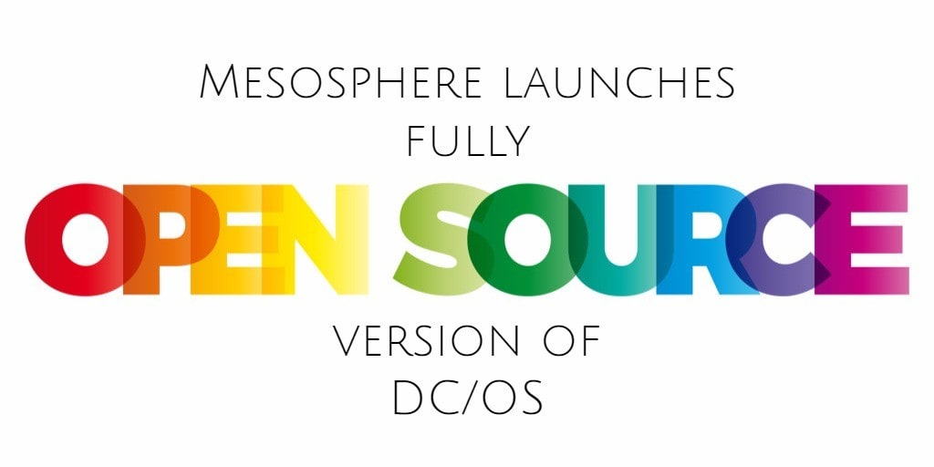 Mesosphere launches fully open source version of DC/OS