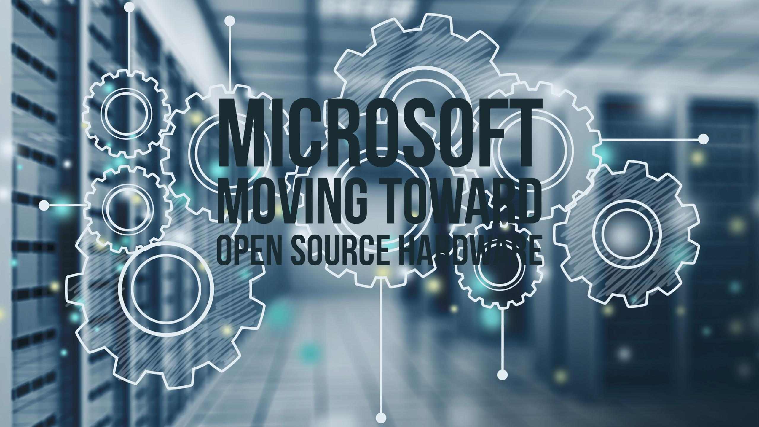 Microsoft Moving Toward Open Source Hardware