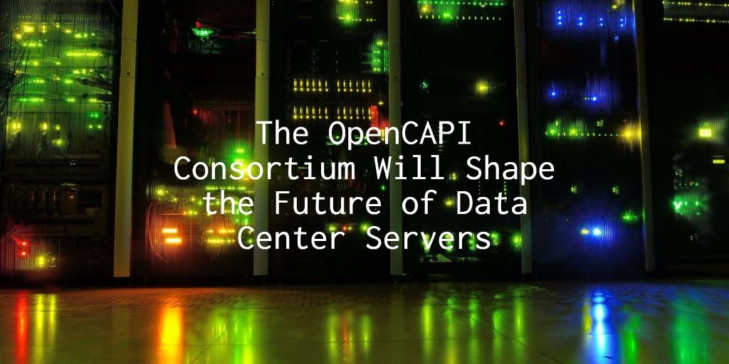 OpenCAPI Consortium Shaping Future of Data Center Servers