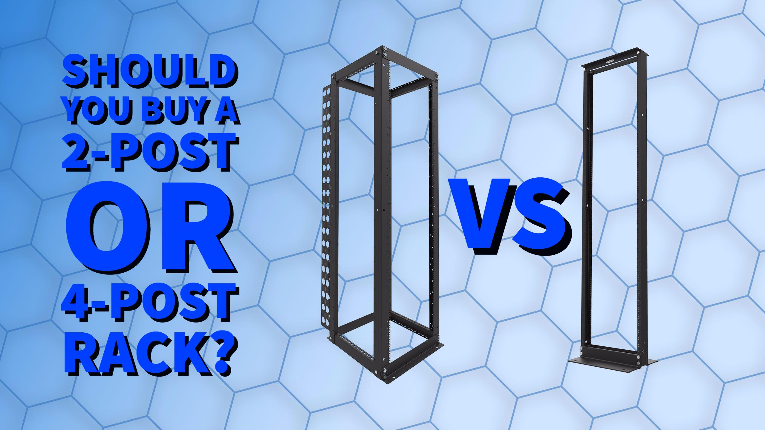 Should You Buy a 2-Post or 4-Post Rack