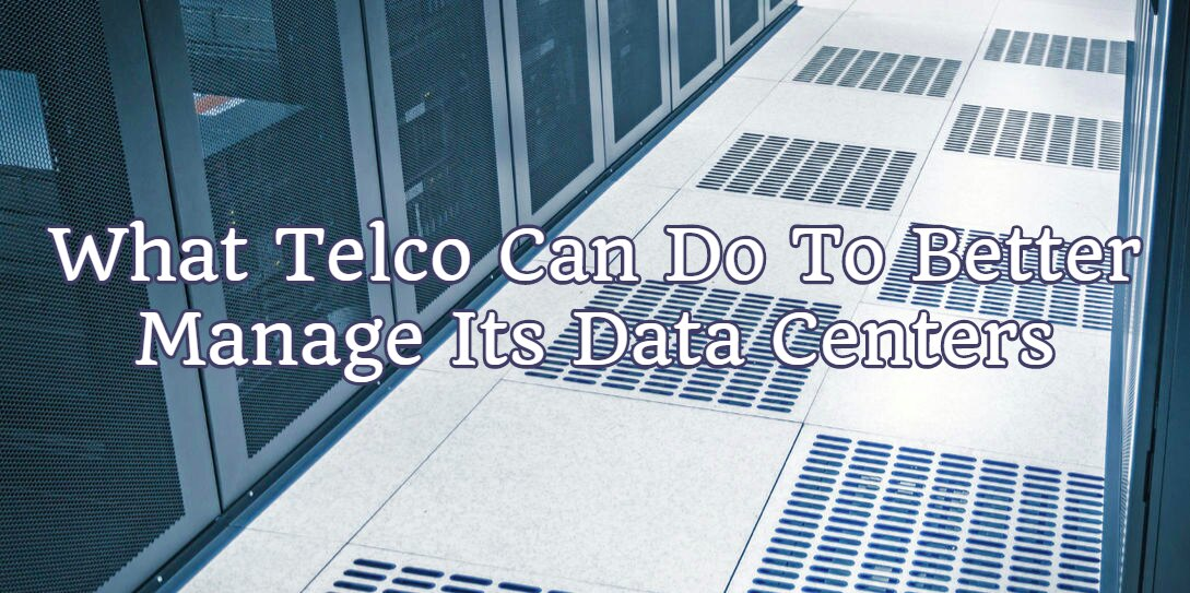 What Telco Can Do To Better Manage Its Data Centers