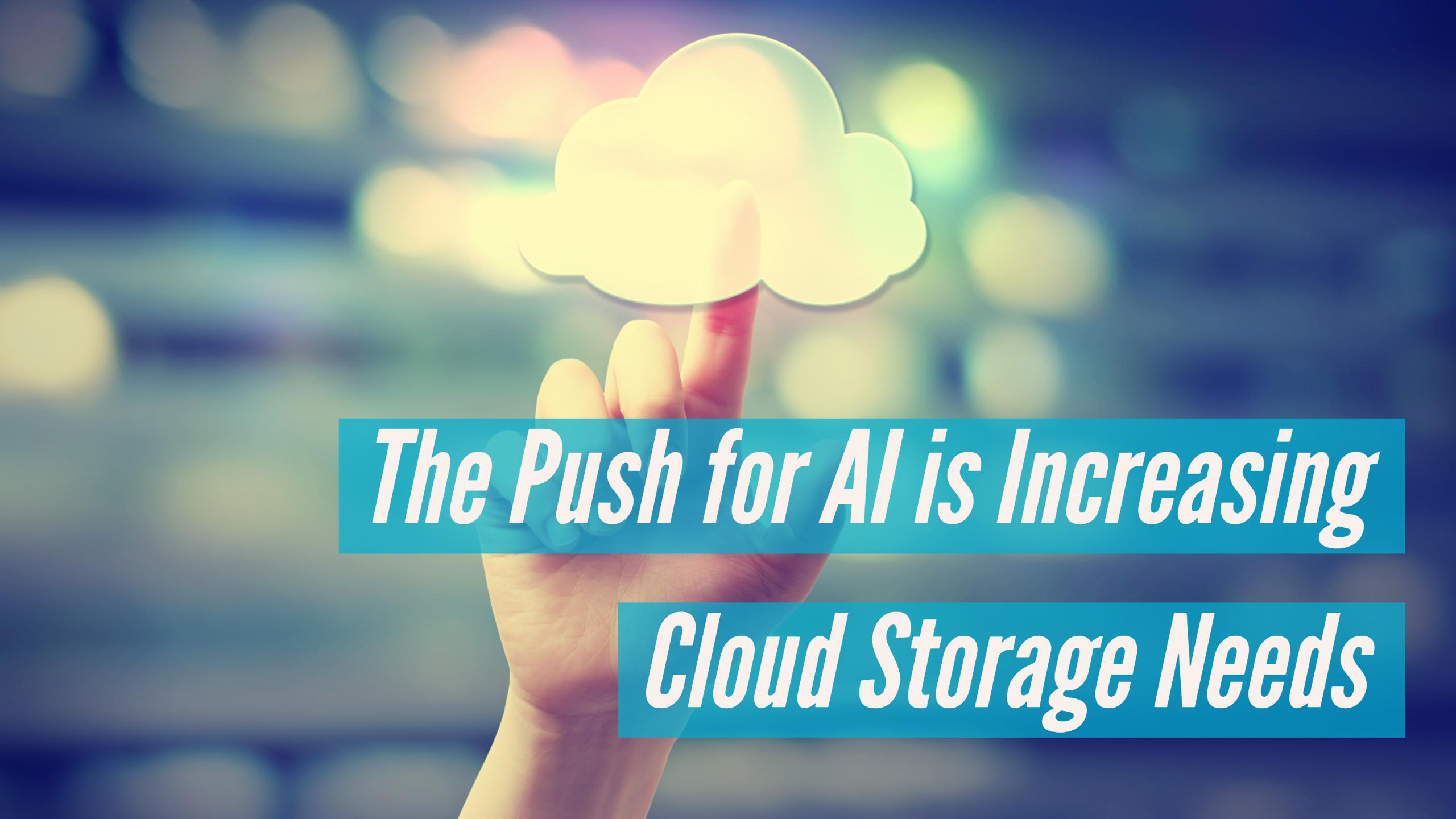 The Push for AI is Increasing Cloud Storage Needs
