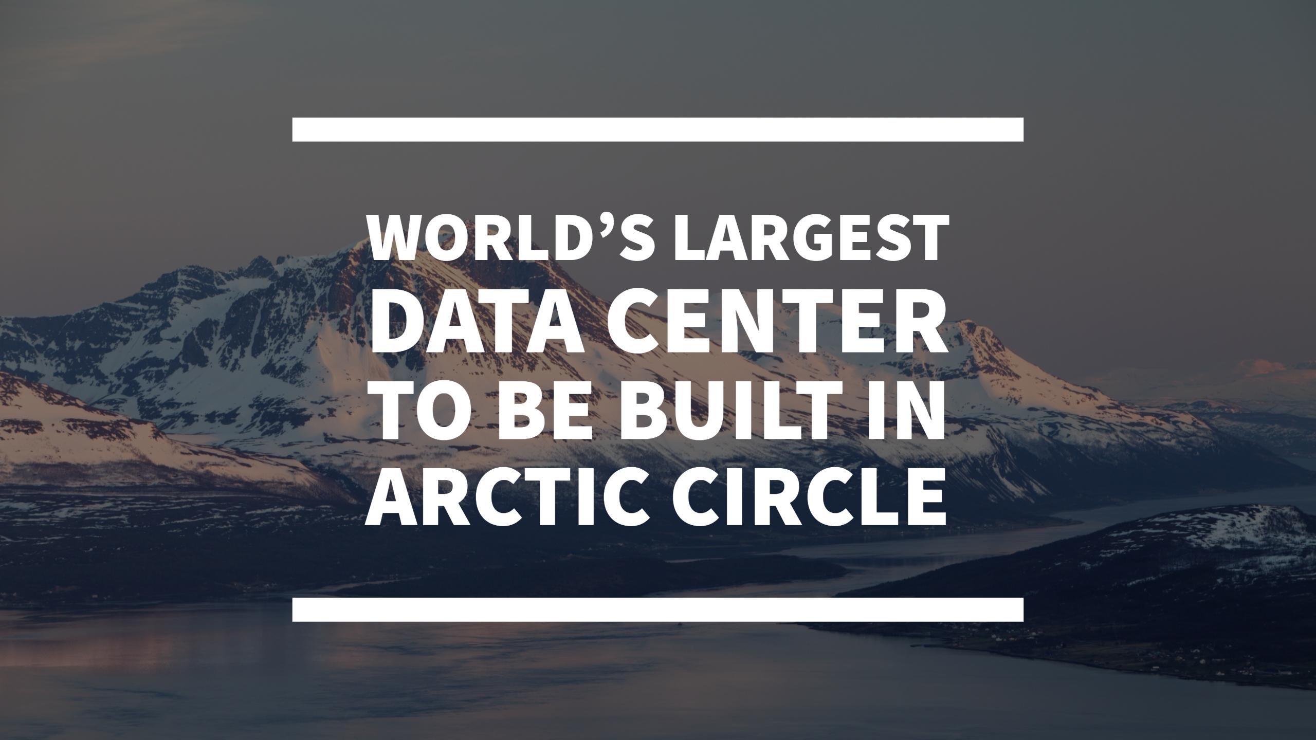 Largest Data Center to be Built in Arctic Circle