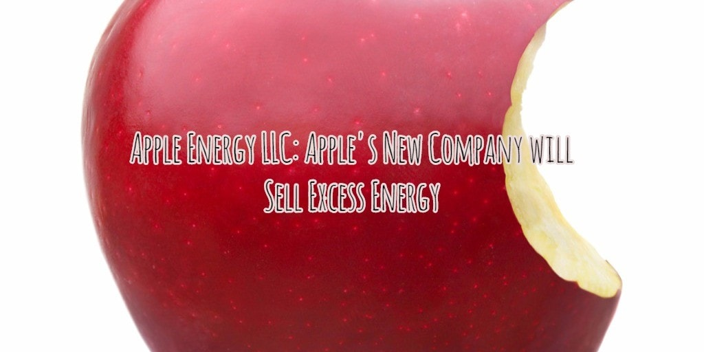 Apple Energy LLC: Apple's New Company Will Sell Excess Energy