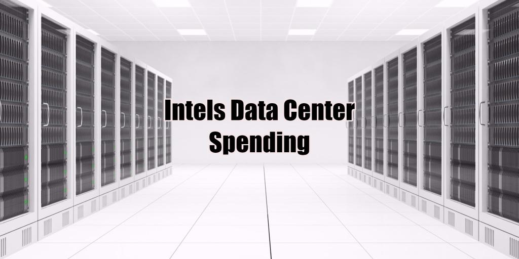 Intel's Data Center Spending Explained - RackSolutions
