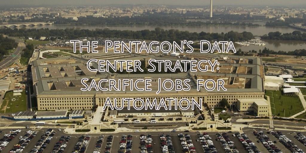 The Pentagon's Data Center Strategy: Sacrifice Jobs for Automation