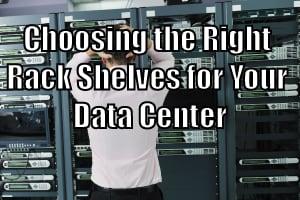 Choosing the Right Rack Shelves for Your Data Center