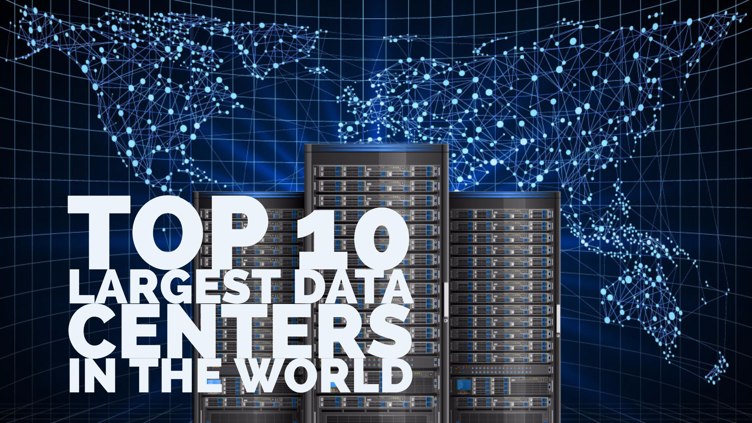 Top 10 Largest Data Centers In The World
